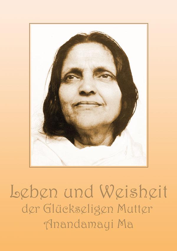Leben und Weisheit der Glückseligen Mutter Anandamayi Ma